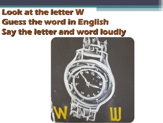 Look at the letter WLook at the letter W Guess the word in EnglishGuess the word in English Say the letter and word loudly...