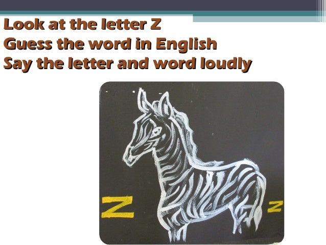 Look at the letter ZLook at the letter Z Guess the word in EnglishGuess the word in English Say the letter and word loudly...