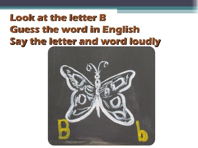 Look at the letter BLook at the letter B Guess the word in EnglishGuess the word in English Say the letter and word loudly...