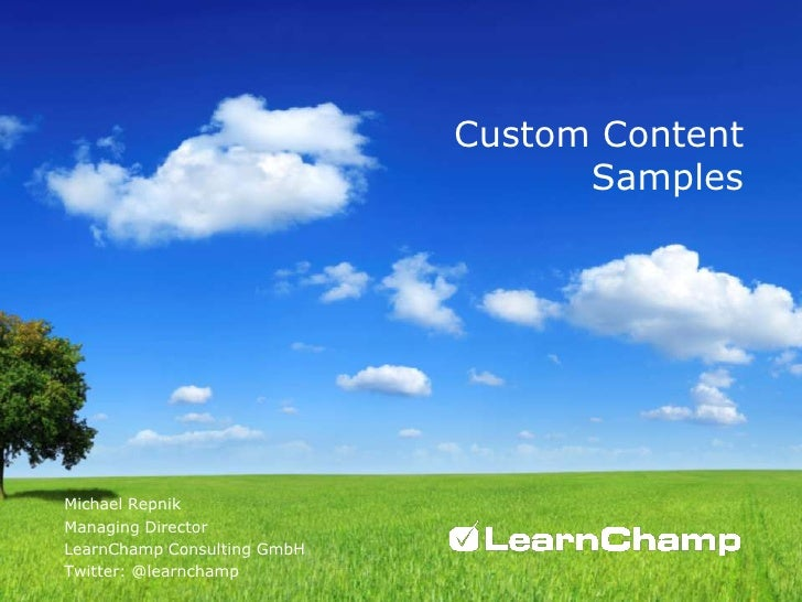 Custom Content Samples<br />Michael Repnik<br />Managing Director<br />LearnChamp Consulting GmbH<br />Twitter: @learncham...
