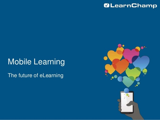 Mobile Learning The future of eLearning