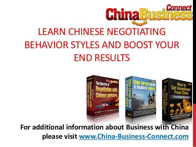 LEARN CHINESE NEGOTIATINGBEHAVIOR STYLES AND BOOST YOUREND RESULTSFor additional information about Business with Chinaplea...