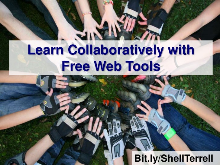 Learn Collaboratively with     Free Web Tools                Bit.ly/ShellTerrell