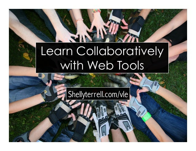 Shellyterrell.com/vle Learn Collaboratively with Web Tools