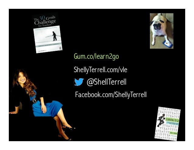 @ShellTerrell Facebook.com/ShellyTerrell Gum.co/learn2go ShellyTerrell.com/vle