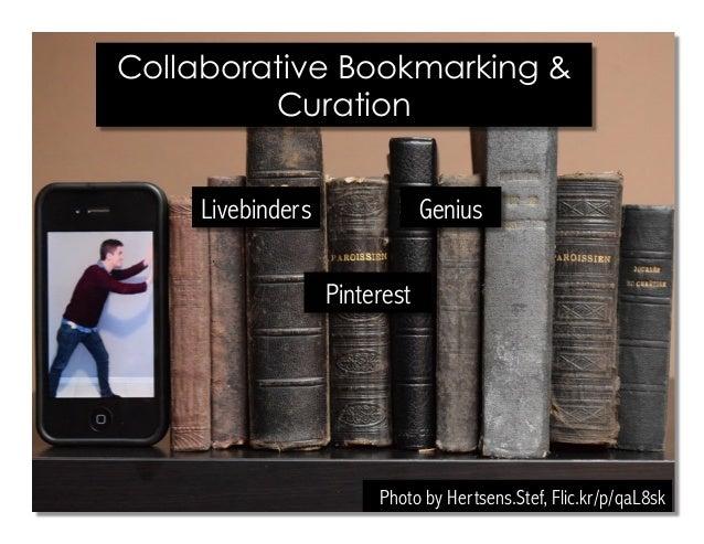 Photo by Hertsens.Stef, Flic.kr/p/qaL8sk Collaborative Bookmarking & Curation Livebinders Genius Pinterest