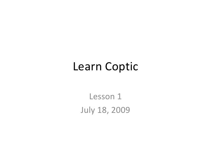 Learn Coptic <br />Lesson 1 <br />July 18, 2009<br />