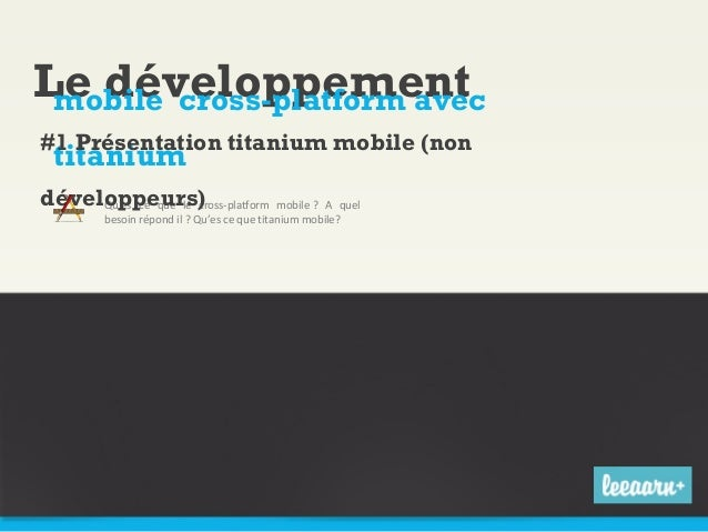 Le développement mobile cross-platform avec #1 Présentation titanium mobile (non  titanium  développeurs) Qu'es ce que le ...