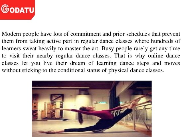 Modern people have lots of commitment and prior schedules that prevent them from taking active part in regular dance class...