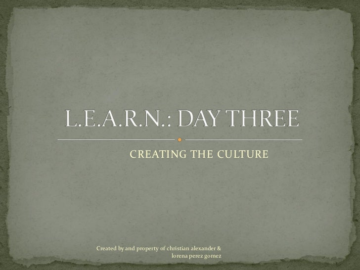 CREATING THE CULTURECreated by and property of christian alexander &                             lorena perez gomez