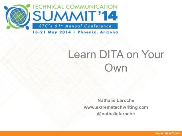 Learn DITA on Your Own Nathalie Laroche www.extremetechwriting.com @nathalielaroche