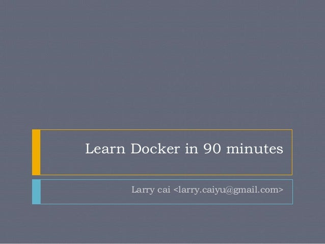 Learn Docker in 90 minutes Larry cai <larry.caiyu@gmail.com>