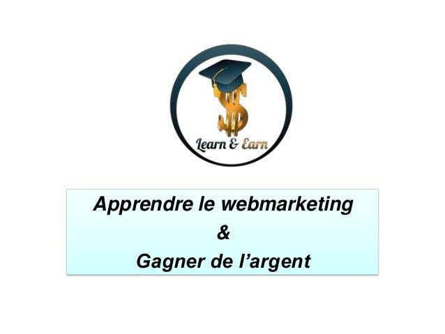 Apprendre le webmarketing & Gagner de l'argent