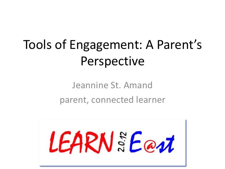 Tools of Engagement: A Parent's           Perspective         Jeannine St. Amand      parent, connected learner