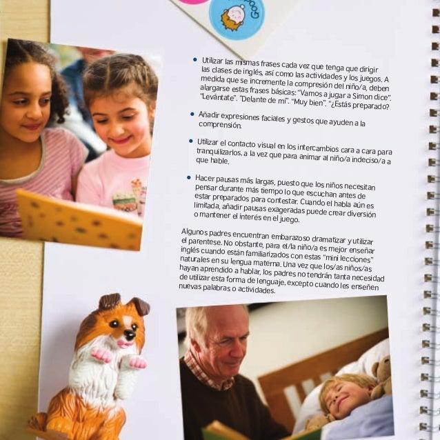 Utilizar el inglés Al utilizar un inglés simple con muchas repeticiones, los padresayudan a que sus hijos/as empiecen a pe...