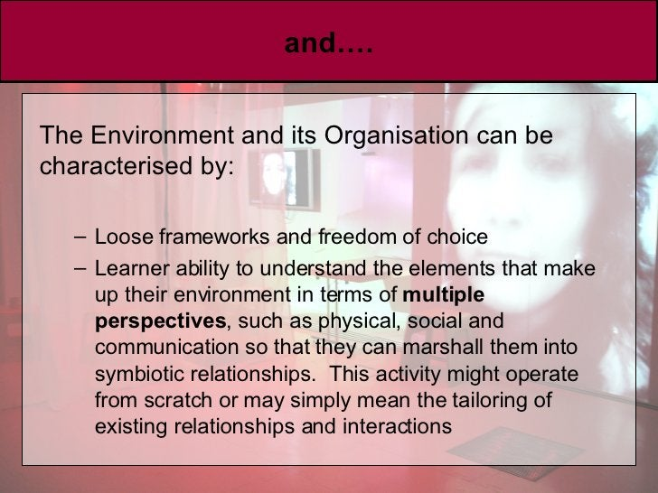 and…. <ul><li>The Environment and its Organisation can be characterised by: </li></ul><ul><ul><li>Loose frameworks and fre...