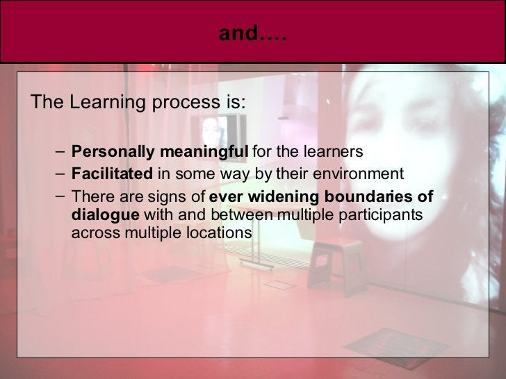 and…. <ul><li>The Learning process is: </li></ul><ul><ul><li>Personally meaningful  for the learners  </li></ul></ul><ul><...
