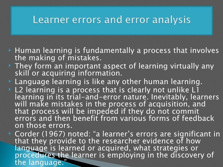 errors analysis in language learning Of foreign language learning 3 error analysis and the procedures in order to analyze learners' errors in a proper perspective, it is crucial to make a distinction between mistake and error.