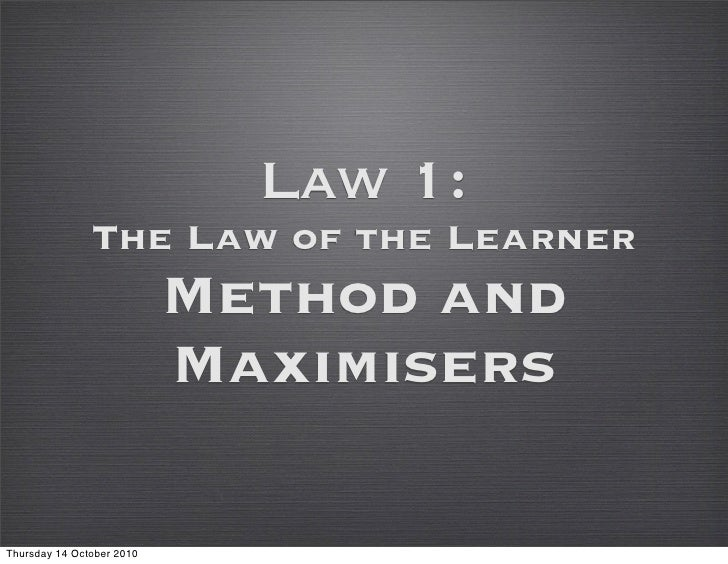 Law 1:                The Law of the Learner                            Method and                            Maximisers  ...
