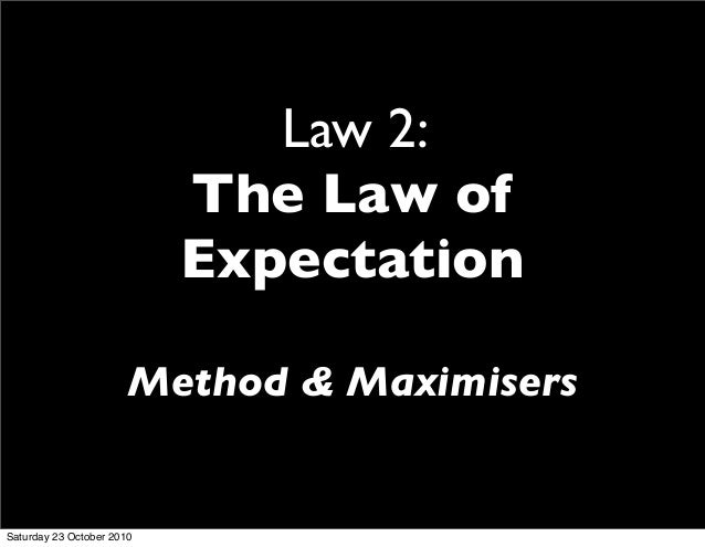 Law 2: The Law of Expectation Method & Maximisers Saturday 23 October 2010