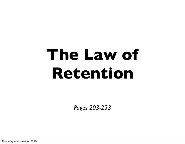 The Law of Retention Pages 203-233 Thursday 4 November 2010