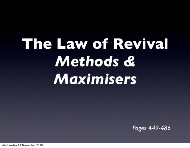 The Law of Revival Methods & Maximisers Pages 449-486 Wednesday 24 November 2010