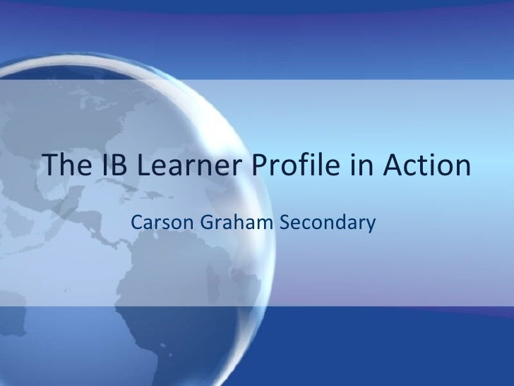 The IB Learner Profile in Action Carson Graham Secondary