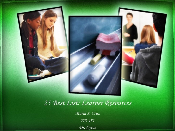 25 Best List: Learner Resources Maria S. Cruz ED 481 Dr. Cyrus