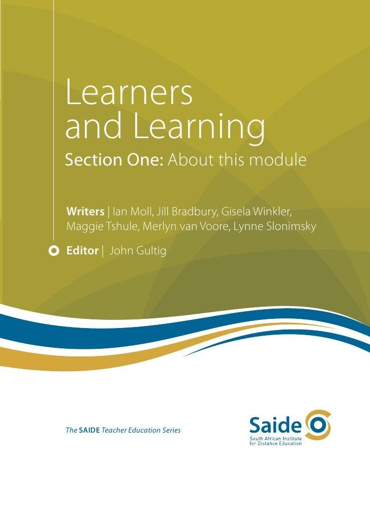 Learnersand LearningSection One: About this moduleWriters | Ian Moll, Jill Bradbury, Gisela Winkler,Maggie Tshule, Merlyn ...