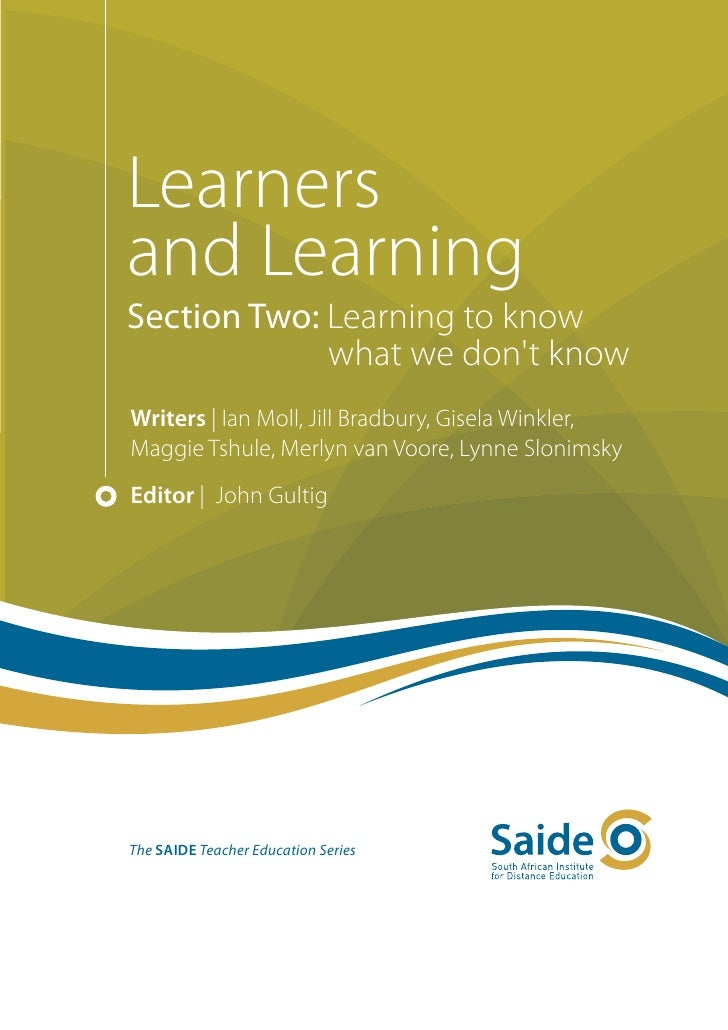Learnersand LearningSection Two: Learning to know             what we dont knowWriters | Ian Moll, Jill Bradbury, Gisela W...