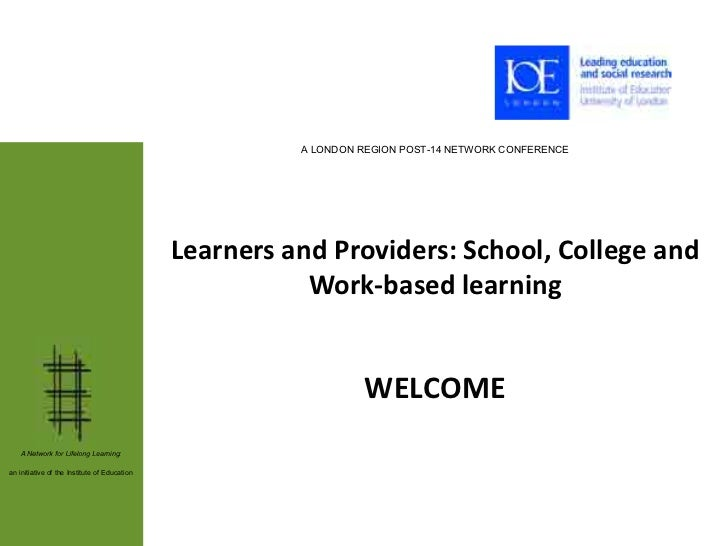 A LONDON REGION POST-14 NETWORK CONFERENCE                                              Learners and Providers: School, Co...
