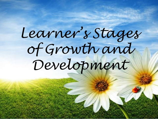Learner's Stages of Growth and  Development