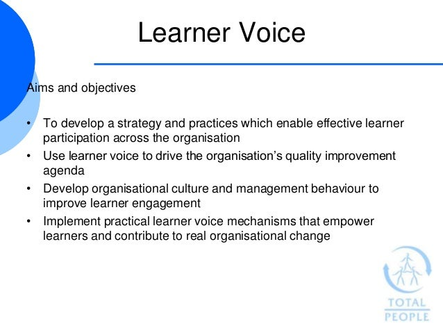 Learner VoiceAims and objectives• To develop a strategy and practices which enable effective learner  participation across...