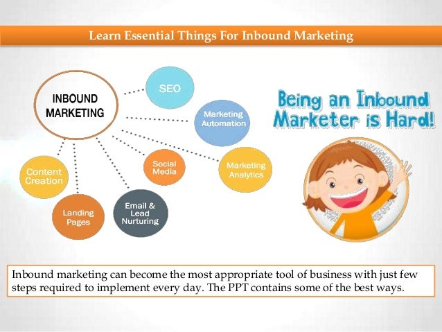 Learn Essential Things For Inbound Marketing Inbound marketing can become the most appropriate tool of business with just ...