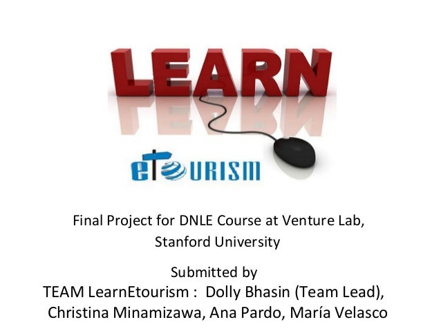 Final Project for DNLE Course at Venture Lab,                  Stanford University                   Submitted byTEAM Lear...