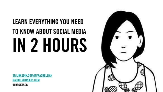 learn everything you need to know about social media in 2 hours sg.linkedin.com/in/rachelsiah rachel@brckts.com @brcktssg
