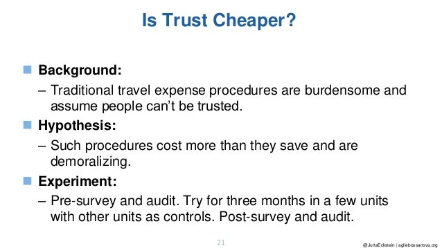 @JuttaEckstein | agilebossanova.org21 Is Trust Cheaper? ◼ Background: – Traditional travel expense procedures are burdenso...