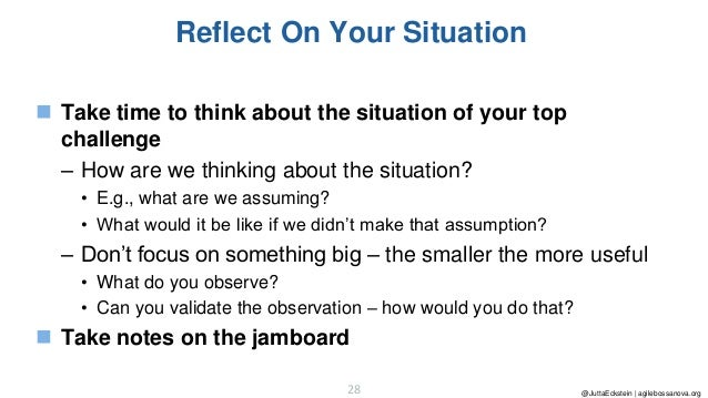@JuttaEckstein | agilebossanova.org28 Reflect On Your Situation ◼ Take time to think about the situation of your top chall...
