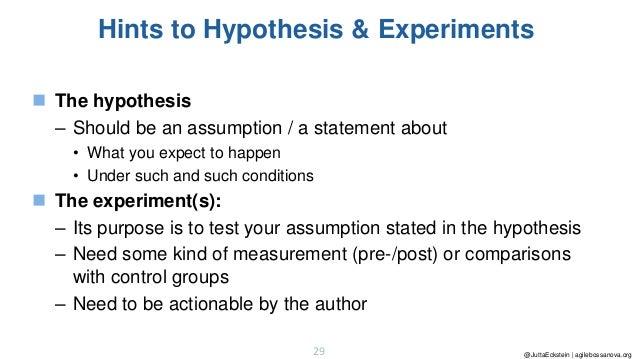 @JuttaEckstein | agilebossanova.org29 Hints to Hypothesis & Experiments ◼ The hypothesis – Should be an assumption / a sta...