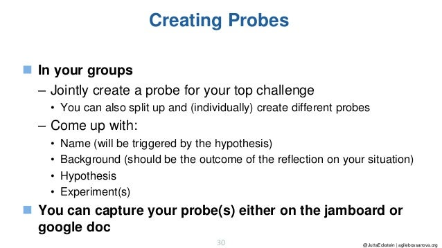 @JuttaEckstein | agilebossanova.org30 Creating Probes ◼ In your groups – Jointly create a probe for your top challenge • Y...
