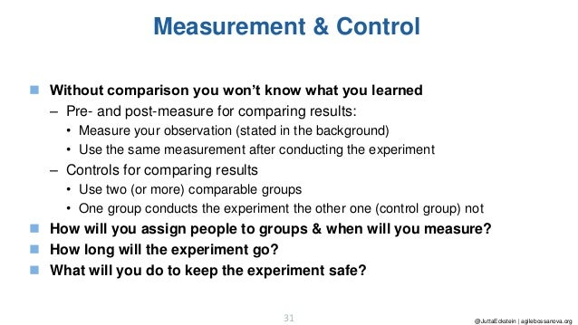 @JuttaEckstein | agilebossanova.org31 Measurement & Control ◼ Without comparison you won't know what you learned – Pre- an...