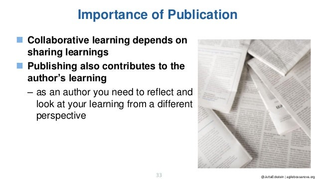 @JuttaEckstein | agilebossanova.org33 Importance of Publication ◼ Collaborative learning depends on sharing learnings ◼ Pu...