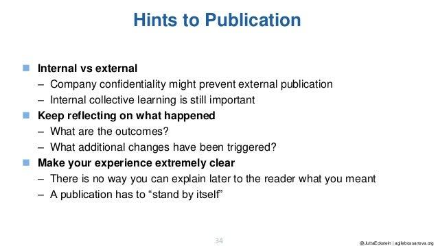 @JuttaEckstein | agilebossanova.org34 Hints to Publication ◼ Internal vs external – Company confidentiality might prevent ...