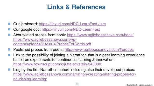 @JuttaEckstein | agilebossanova.org36 Links & References ◼ Our jamboard: https://tinyurl.com/NDC-LearnFast-Jam ◼ Our googl...