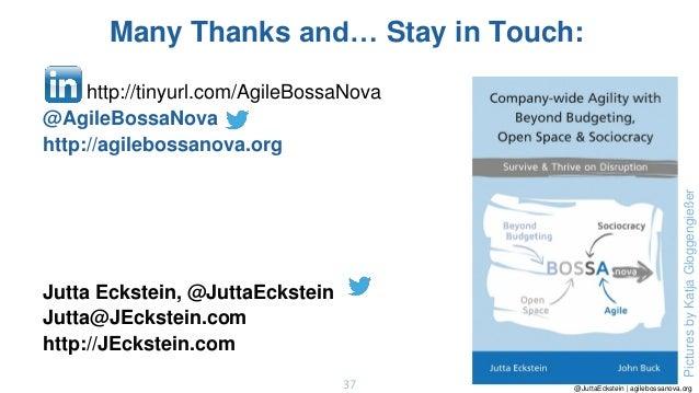 @JuttaEckstein | agilebossanova.org37 Many Thanks and… Stay in Touch: Jutta Eckstein, @JuttaEckstein Jutta@JEckstein.com h...