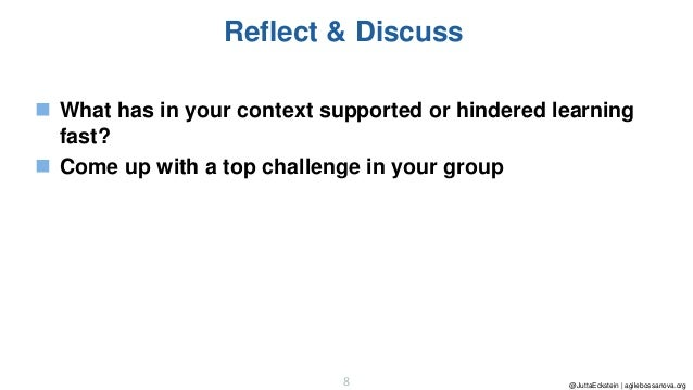 @JuttaEckstein | agilebossanova.org8 Reflect & Discuss ◼ What has in your context supported or hindered learning fast? ◼ C...