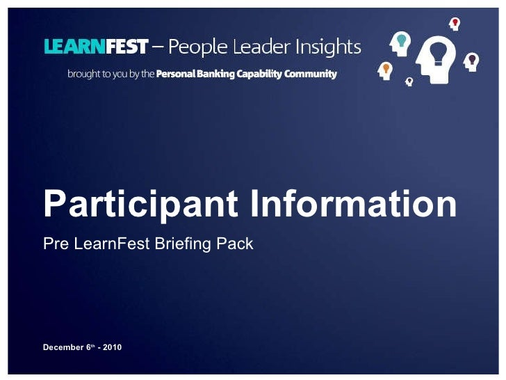 Participant Information Pre LearnFest Briefing Pack December 6 th  - 2010