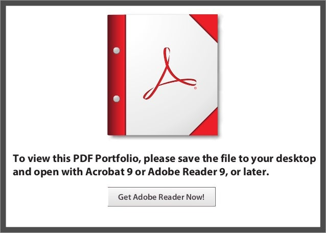 To view this PDF Portfolio, please save the file to your desktop and open with Acrobat 9 or Adobe Reader 9, or later. Get ...
