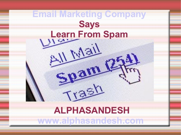 Email Marketing Company          Says   Learn From Spam          By   ALPHASANDESH www.alphasandesh.com