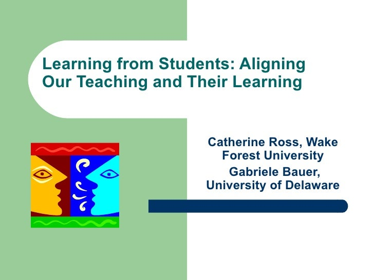 Learning from Students: AligningOur Teaching and Their Learning                   Catherine Ross, Wake                    ...
